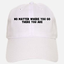 No matter where you go there Baseball Baseball Cap