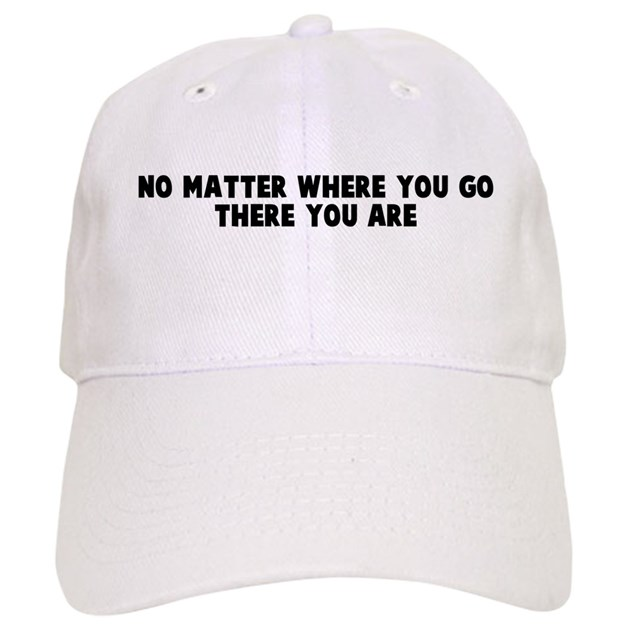 No Matter Where You Go There Cap By Yoursayings