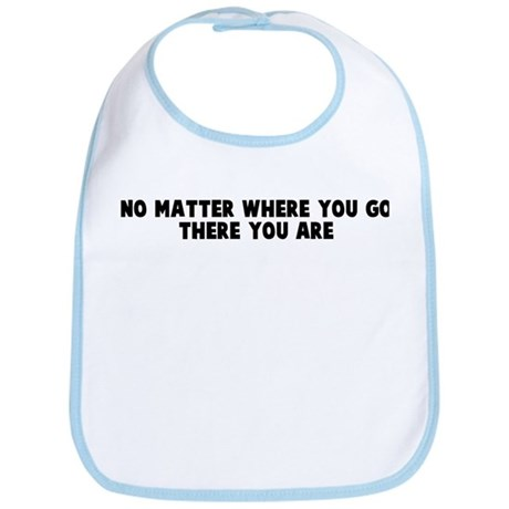 No Matter Where You Go There Bib By Yoursayings