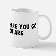 No matter where you go there  Mug