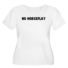 No horseplay T-Shirt