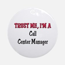 Trust Me I'm a Call Center Manager Ornament (Round