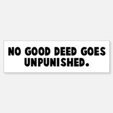No good deed goes unpunished Bumper Bumper Bumper Sticker