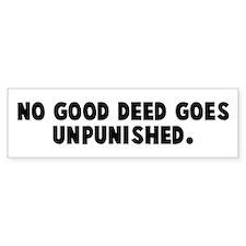 No good deed goes unpunished Bumper Bumper Sticker