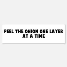 Peel the onion one layer at a Bumper Bumper Bumper Sticker