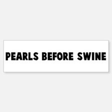 Pearls before swine Bumper Bumper Bumper Sticker