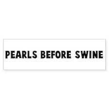 Pearls before swine Bumper Bumper Sticker
