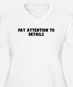 Pay attention to details T-Shirt