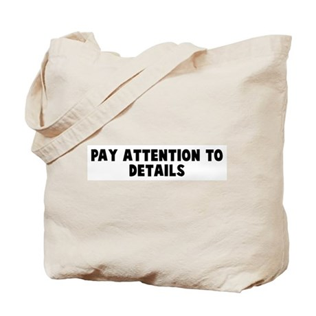 Pay attention to details Tote Bag