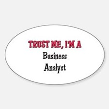 Trust Me I'm a Business Analyst Oval Decal