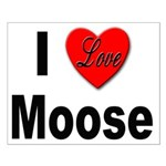 I Love Moose for Moose Lovers Small Poster