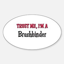 Trust Me I'm a Brushbinder Oval Decal