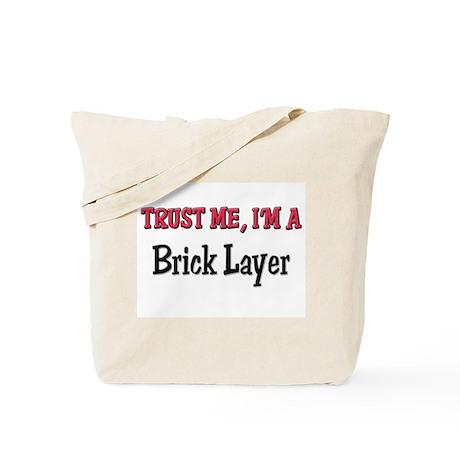 Trust Me I'm a Brick Layer Tote Bag