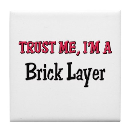 Trust Me I'm a Brick Layer Tile Coaster
