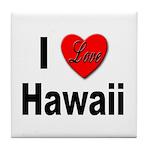 I Love Hawaii for Hawaiians Tile Coaster