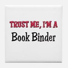 Trust Me I'm a Book Binder Tile Coaster