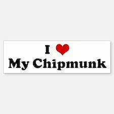 I Love My Chipmunk Bumper Bumper Bumper Sticker