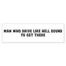 Man who drive like hell bound Bumper Bumper Sticker
