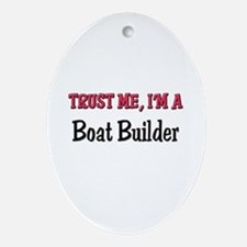 Trust Me I'm a Boat Builder Oval Ornament