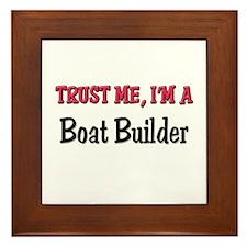 Trust Me I'm a Boat Builder Framed Tile