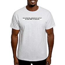 Man invented language to sati T-Shirt
