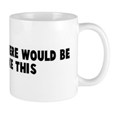 Mama said there would be days Mug
