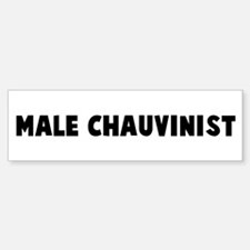Male chauvinist Bumper Bumper Bumper Sticker