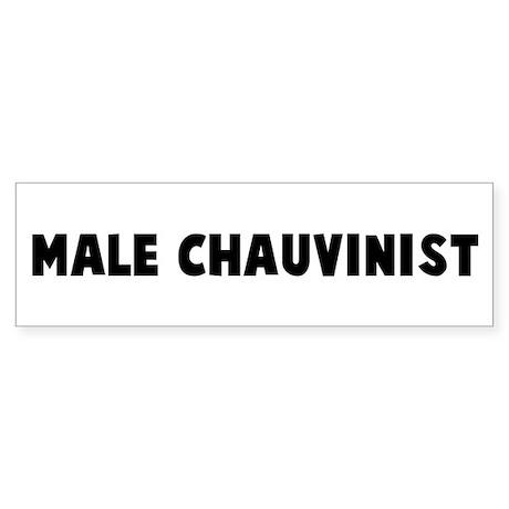 Male chauvinist Bumper Sticker