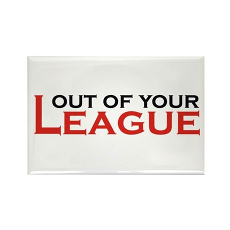 Out of Your League Rectangle Magnet