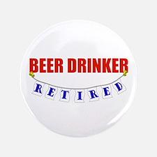 "Retired Beer Drinker 3.5"" Button"