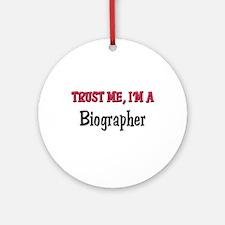 Trust Me I'm a Biographer Ornament (Round)