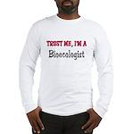 Trust Me I'm a Bioecologist Long Sleeve T-Shirt