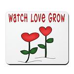 Watch Love Grow Mousepad
