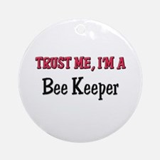 Trust Me I'm a Bee Keeper Ornament (Round)