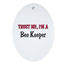 Trust Me I'm a Bee Keeper Oval Ornament
