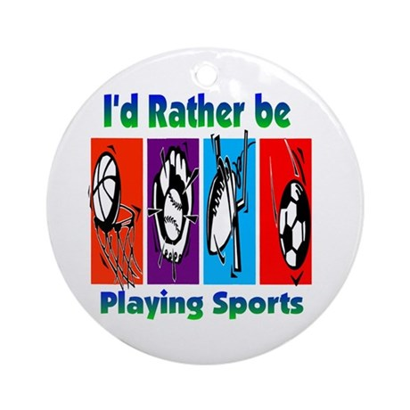 I'd Rather Be Playing Sports Ornament (Round)