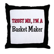 Trust Me I'm a Basket Maker Throw Pillow