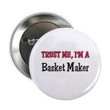 "Trust Me I'm a Basket Maker 2.25"" Button"