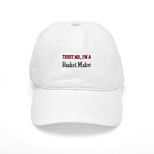 Trust Me I'm a Basket Maker Baseball Cap
