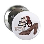 Will work for shoes forever Button