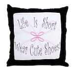 Wear Cute Shoes Throw Pillow