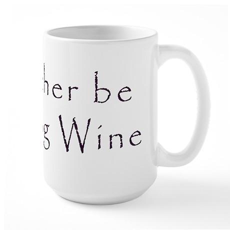 I'd Rather Be Drinking Wine Large Mug