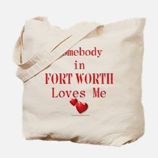 Somebody in FORT WORTH Tote Bag