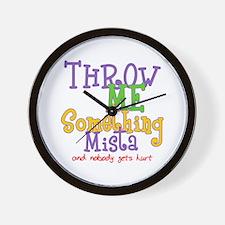 Throw Me Something Mista Wall Clock