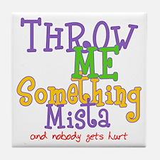 Throw Me Something Mista Tile Coaster