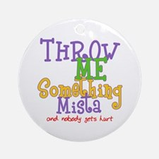 Throw Me Something Mista Ornament (Round)