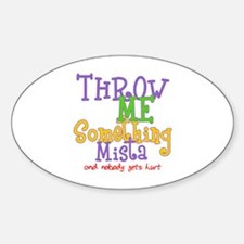 Throw Me Something Mista Oval Bumper Stickers