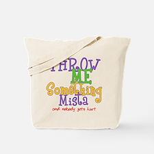 Throw Me Something Mista Tote Bag
