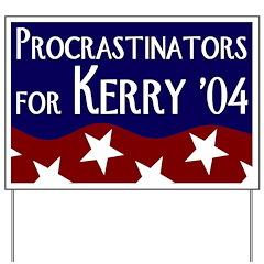 Procrastinators for Kerry 04 Yard Sign