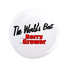 """The World's Best Berry Grower"" 3.5"" Button"